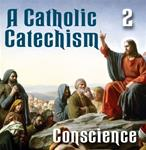 A Catholic Catechism Part 02: Conscience
