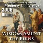 2005 - Wisdom Amidst The Ruins - Album - Monterey Conference
