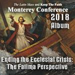2018 - Ending the Ecclesial Crisis: The Fatima Perspective - Monterey Conference