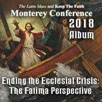 2018 - Ending the Ecclesial Crisis: The Fatima Perspective - Album - Monterey Conference