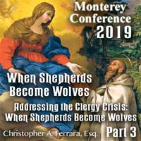 2019 Monterey Conference: Addressing the Clergy Crisis: When Shepherds Become Wolves by Christopher Ferrara