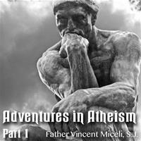 "Adventures In Atheism: Part 01- ""The Anatomy of Atheism"" and ""How is Atheism Possible"""