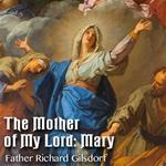 The Mother of My Lord: Mary