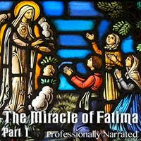 The Miracle of Fatima: Part 1