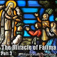 The Miracle of Fatima: Part 3