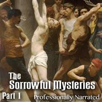 Sorrowful Mysteries - The Passion: Part 1
