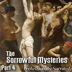 Sorrowful Mysteries - The Passion: Part 4