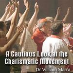 A Cautious Look at the Charismatic Movement