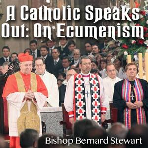 A Catholic Speaks Out: On Ecumenism
