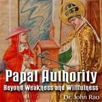 Papal Authority: Beyond Weakness and Willfulness