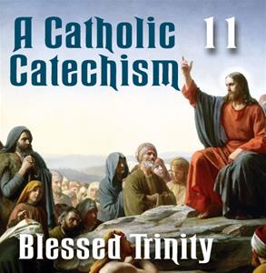 A Catholic Catechism # 11: The Blessed Trinity