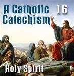 A Catholic Catechism Part 16: Holy Spirit