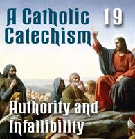 A Catholic Catechism Part 19: Authority and Infallibility