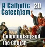 A Catholic Catechism Part 20: Communism and the Church