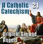 A Catholic Catechism # 21: Original Sin and Angels