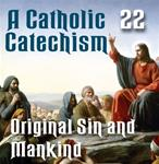 A Catholic Catechism Part 22: Original Sin and Mankind