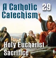 A Catholic Catechism Part 29: Eucharist-Sacrifice