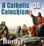 A Catholic Catechism Part 36: Marriage