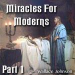Miracles For Moderns: Part 01