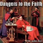 Dangers to the Faith