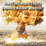 Does The Catholic Church Condemn Nuclear Weapons?