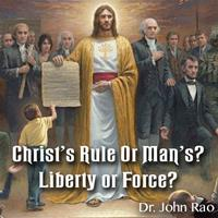 Christ's Rule Or Man's? Liberty or Force?