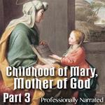 Childhood of Mary, Mother of God: Part 03