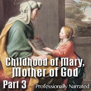 Childhood of Mary, Mother of God: Part 3 of 3