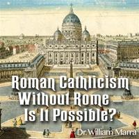 Roman Catholicism Without Rome - Is It Possible?