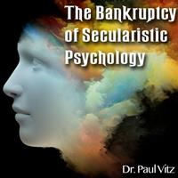 The Bankruptcy of Secularistic Psychology