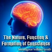 The Nature, Function & Formation of Conscience
