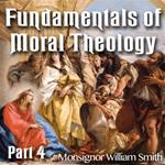 The Fundamentals of Moral Theology: Part 04