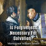 Is Forgiveness Necessary For Salvation?