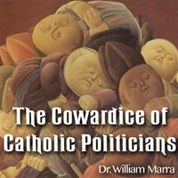 The Cowardice of Catholic Politicians