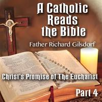 A Catholic Reads The Bible - Part 04: Christ's Promise of The Eucharist