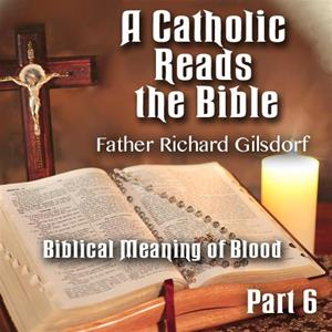 A Catholic Reads The Bible - Part 06: Biblical Meaning of Blood