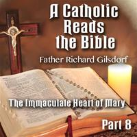 A Catholic Reads The Bible - Part 08: The Immaculate Heart of Mary