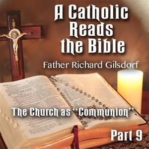 "A Catholic Reads The Bible - Part 09: The Church as ""Communion"""