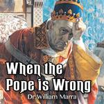 When the Pope is Wrong