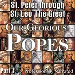 Our Glorious Popes: Part 01 - St. Peter through St. Leo the Great
