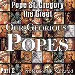 Our Glorious Popes: Part 02 - Pope St. Gregory the Great