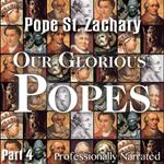 Our Glorious Popes: Part 04 - Pope St. Zachary