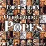 Our Glorious Popes: Part 06 - Pope St. Gregory