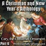 Christmas and New Year's Anthology - Part 06: Cary, the Christmas Ornament