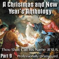 Christmas and New Year's Anthology - Part 09: Thou Shalt Call His Name JESUS