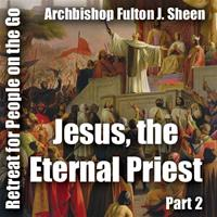 Retreat For People On The Go - Part 02: Jesus, the Eternal Priest