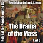 Retreat For People On The Go - Part 03: The Drama of the Mass