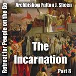 Retreat For People On The Go - Part 08: The Incarnation
