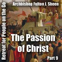 Retreat For People On The Go - Part 09: The Passion of Christ