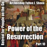 Retreat For People On The Go - Part 10: Power of the Resurrection